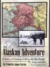 An Alaskan Adventure, A Story of Finding Gold in the Far North from 1893 - 1903